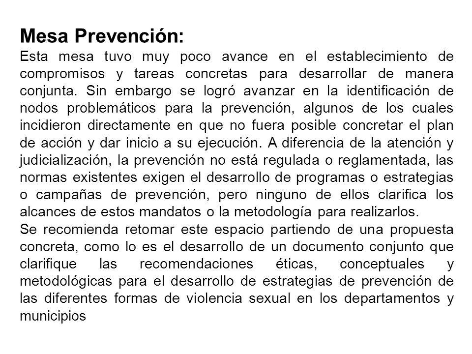 Mesa Prevención: Esta mesa tuvo muy poco avance en el establecimiento de compromisos y tareas concretas para desarrollar de manera conjunta. Sin embar