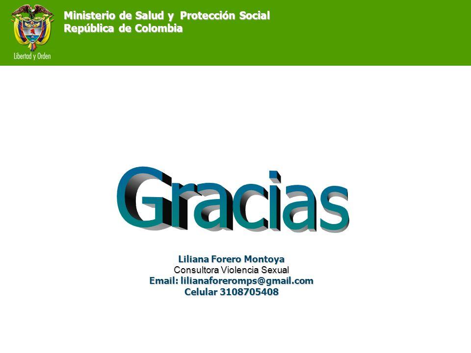 Ministerio de Salud y Protección Social República de Colombia Liliana Forero Montoya Consultora Violencia Sexual Email: lilianaforeromps@gmail.com Cel