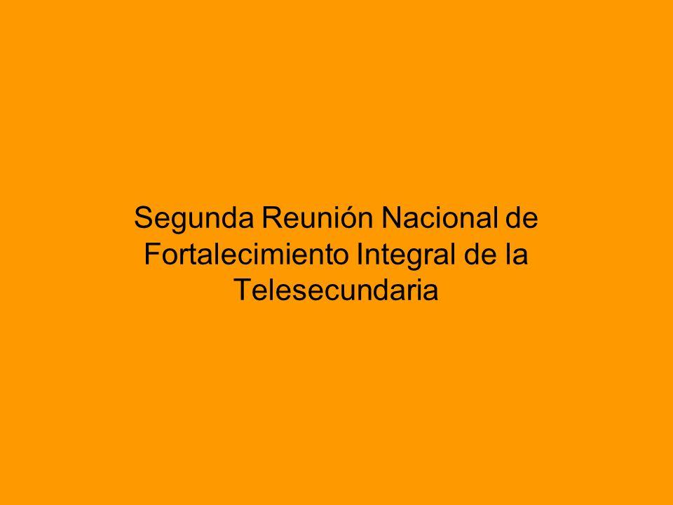 Segunda Reunión Nacional de Fortalecimiento Integral de la Telesecundaria