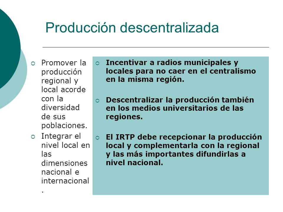 Producción descentralizada Promover la producción regional y local acorde con la diversidad de sus poblaciones. Integrar el nivel local en las dimensi