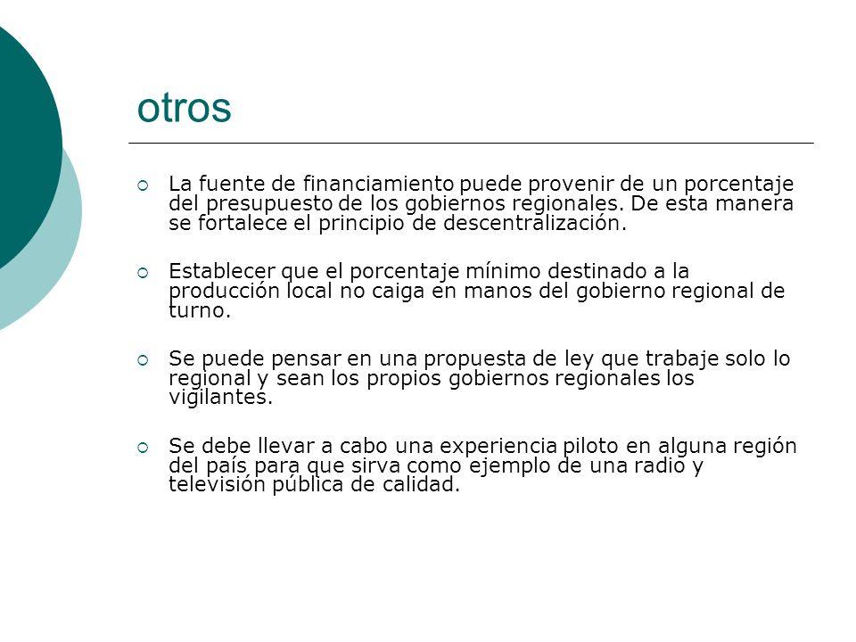 otros La fuente de financiamiento puede provenir de un porcentaje del presupuesto de los gobiernos regionales.