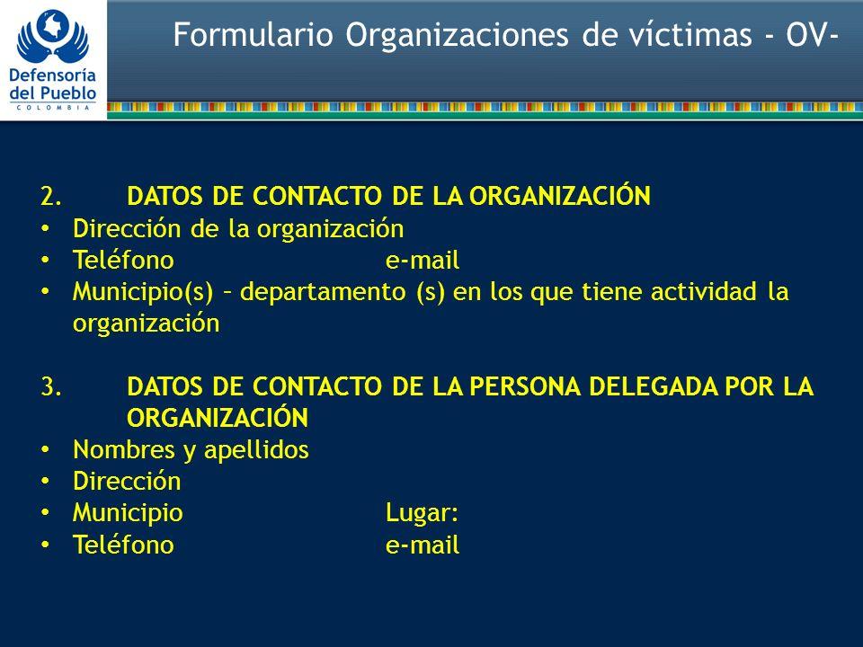 2.DATOS DE CONTACTO DE LA ORGANIZACIÓN Dirección de la organización Teléfono e-mail Municipio(s) – departamento (s) en los que tiene actividad la orga