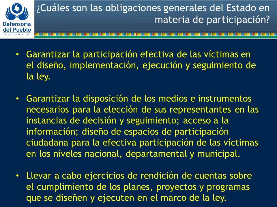 ¿Cuáles son las obligaciones generales del Estado en materia de participación? Garantizar la participación efectiva de las víctimas en el diseño, impl