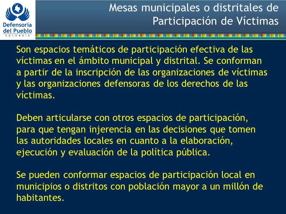 Mesas municipales o distritales de Participación de Víctimas Son espacios temáticos de participación efectiva de las víctimas en el ámbito municipal y distrital.