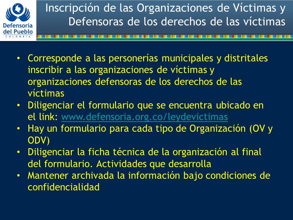Inscripción de las Organizaciones de Víctimas y Defensoras de los derechos de las víctimas Corresponde a las personerías municipales y distritales ins