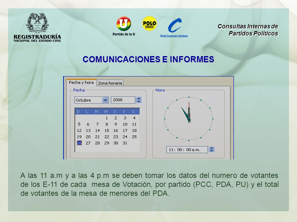 A las 11 a.m y a las 4 p.m se deben tomar los datos del numero de votantes de los E-11 de cada mesa de Votación, por partido (PCC, PDA, PU) y el total
