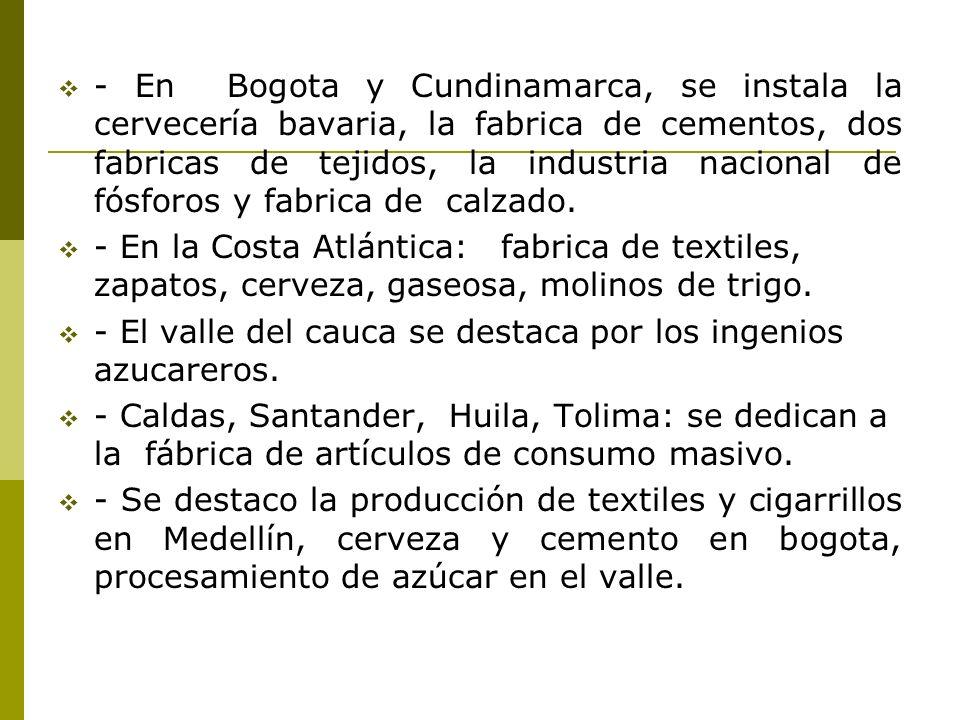 - En Bogota y Cundinamarca, se instala la cervecería bavaria, la fabrica de cementos, dos fabricas de tejidos, la industria nacional de fósforos y fab
