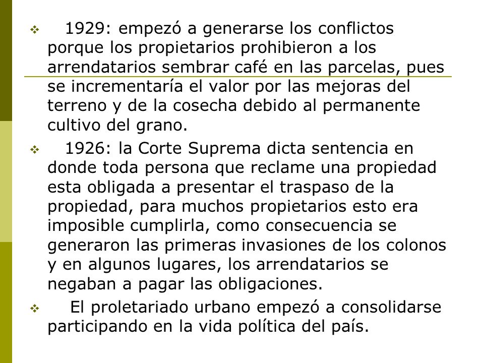 1929: empezó a generarse los conflictos porque los propietarios prohibieron a los arrendatarios sembrar café en las parcelas, pues se incrementaría el