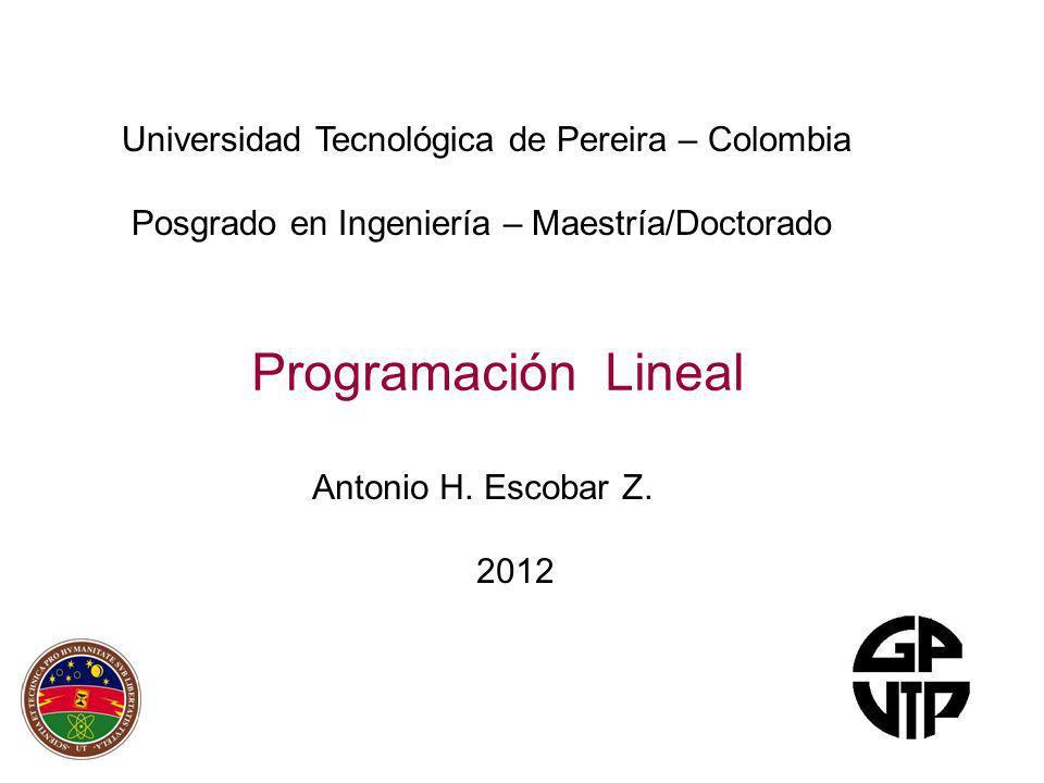 Programación Lineal Antonio H. Escobar Z.