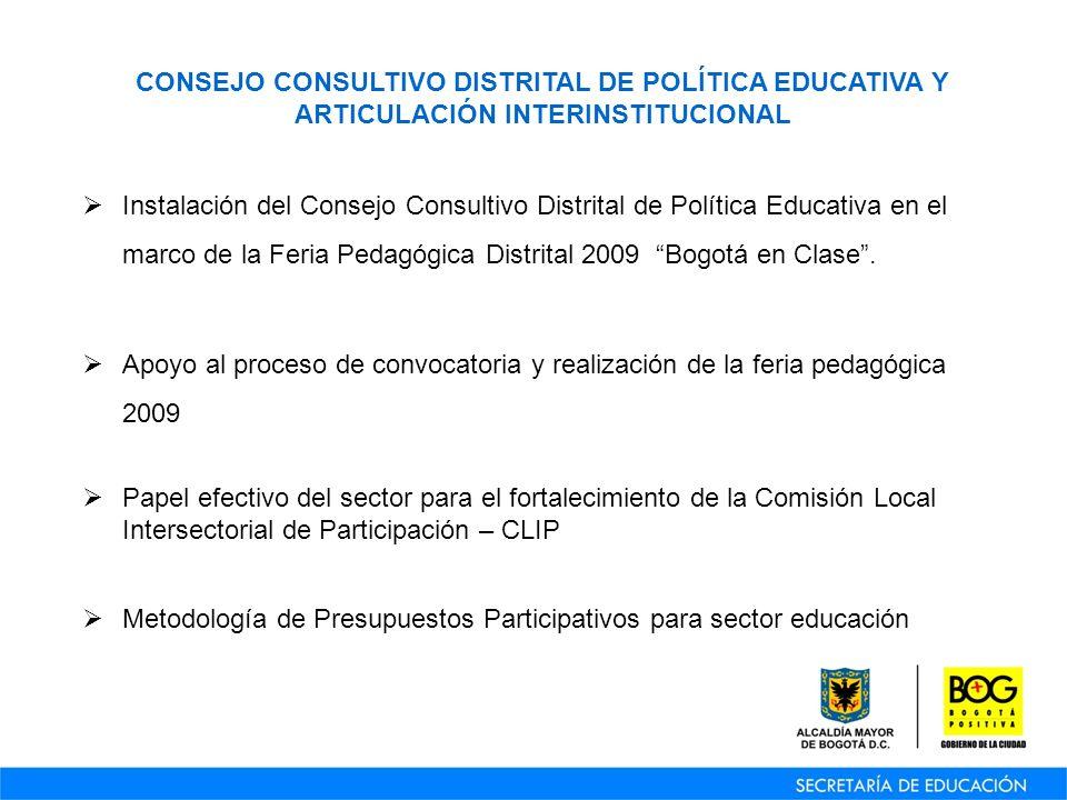 CONSEJO CONSULTIVO DISTRITAL DE POLÍTICA EDUCATIVA Y ARTICULACIÓN INTERINSTITUCIONAL Instalación del Consejo Consultivo Distrital de Política Educativa en el marco de la Feria Pedagógica Distrital 2009 Bogotá en Clase.