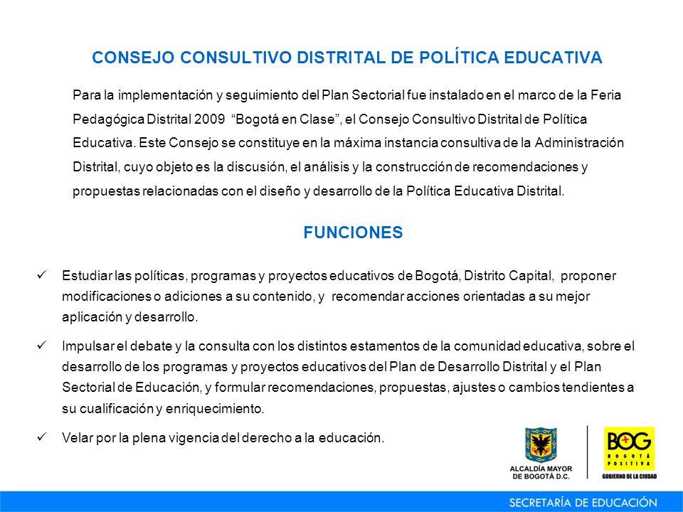 CONSEJO CONSULTIVO DISTRITAL DE POLÍTICA EDUCATIVA Para la implementación y seguimiento del Plan Sectorial fue instalado en el marco de la Feria Pedagógica Distrital 2009 Bogotá en Clase, el Consejo Consultivo Distrital de Política Educativa.