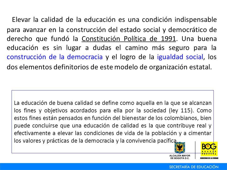 Elevar la calidad de la educación es una condición indispensable para avanzar en la construcción del estado social y democrático de derecho que fundó la Constitución Política de 1991.