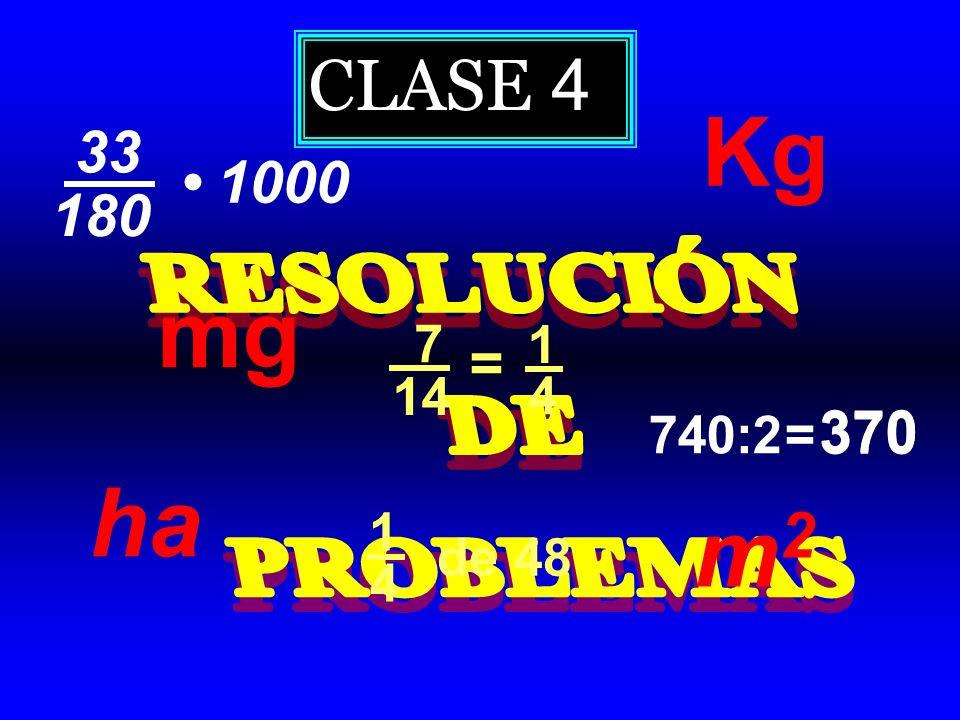 CLASE 4 33 180 1000 740:2= 370 mg Kg de 48 1 4 7 14 1 4 = ha m2m2