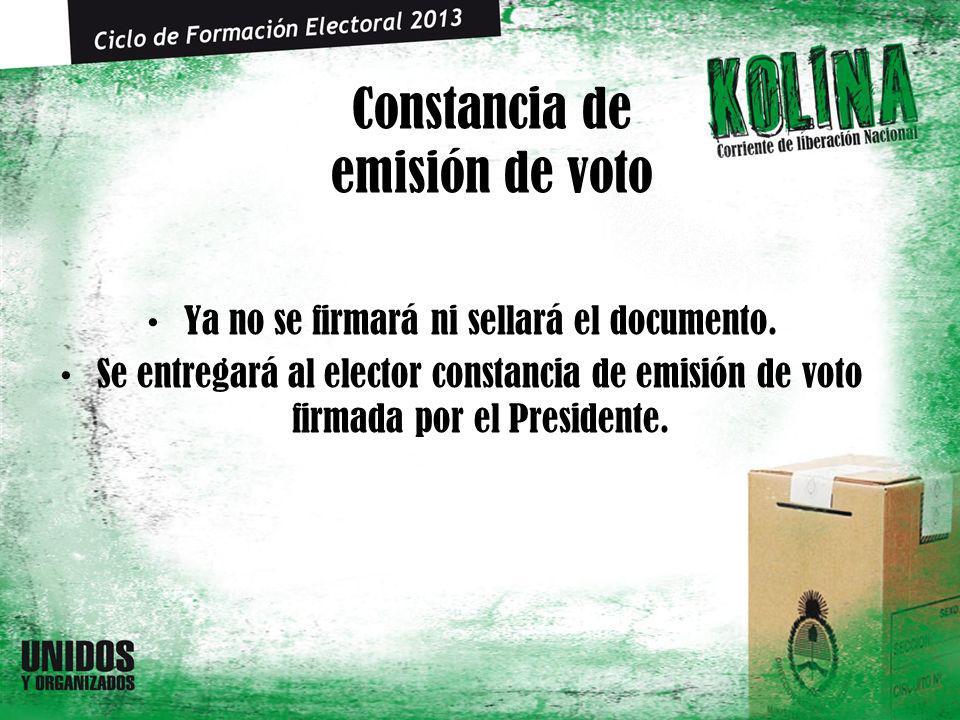Constancia de emisión de voto Ya no se firmará ni sellará el documento. Se entregará al elector constancia de emisión de voto firmada por el President