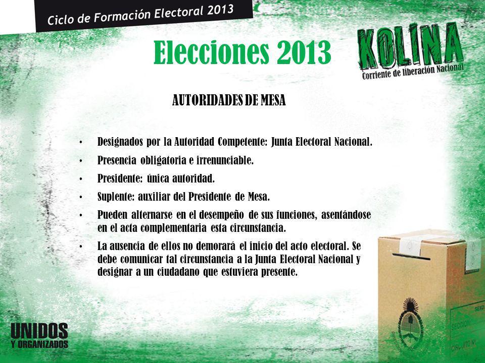 Elecciones 2013 AUTORIDADES DE MESA Designados por la Autoridad Competente: Junta Electoral Nacional. Presencia obligatoria e irrenunciable. President