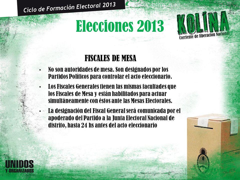 Elecciones 2013 FISCALES DE MESA No son autoridades de mesa. Son designados por los Partidos Políticos para controlar el acto eleccionario. Los Fiscal
