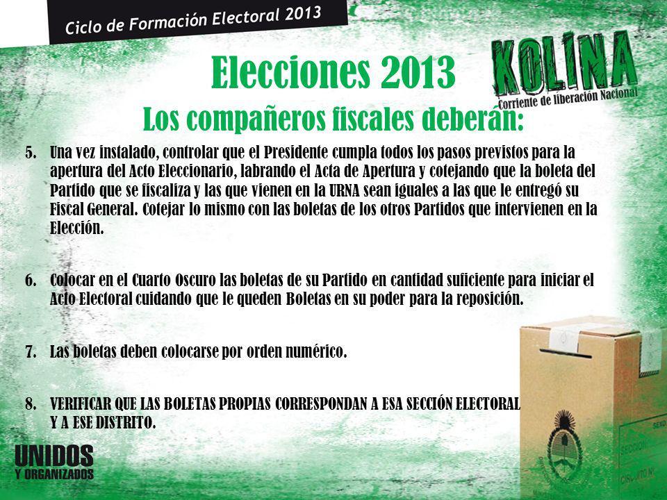Elecciones 2013 5.Una vez instalado, controlar que el Presidente cumpla todos los pasos previstos para la apertura del Acto Eleccionario, labrando el
