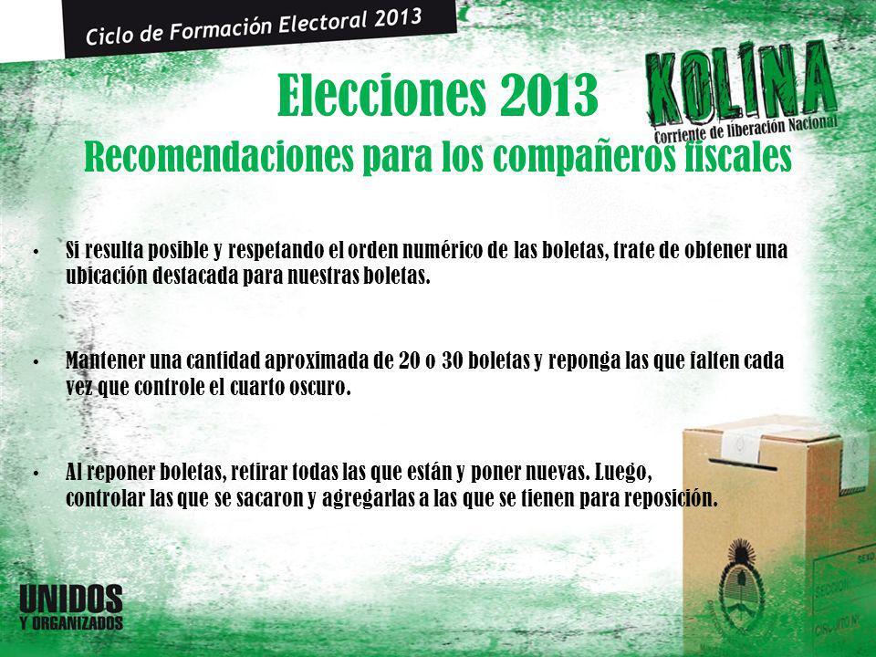 Elecciones 2013 Si resulta posible y respetando el orden numérico de las boletas, trate de obtener una ubicación destacada para nuestras boletas. Mant
