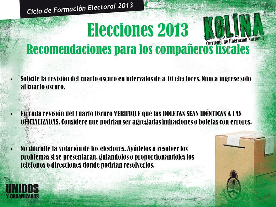 Elecciones 2013 Solicite la revisión del cuarto oscuro en intervalos de a 10 electores. Nunca ingrese solo al cuarto oscuro. En cada revisión del Cuar