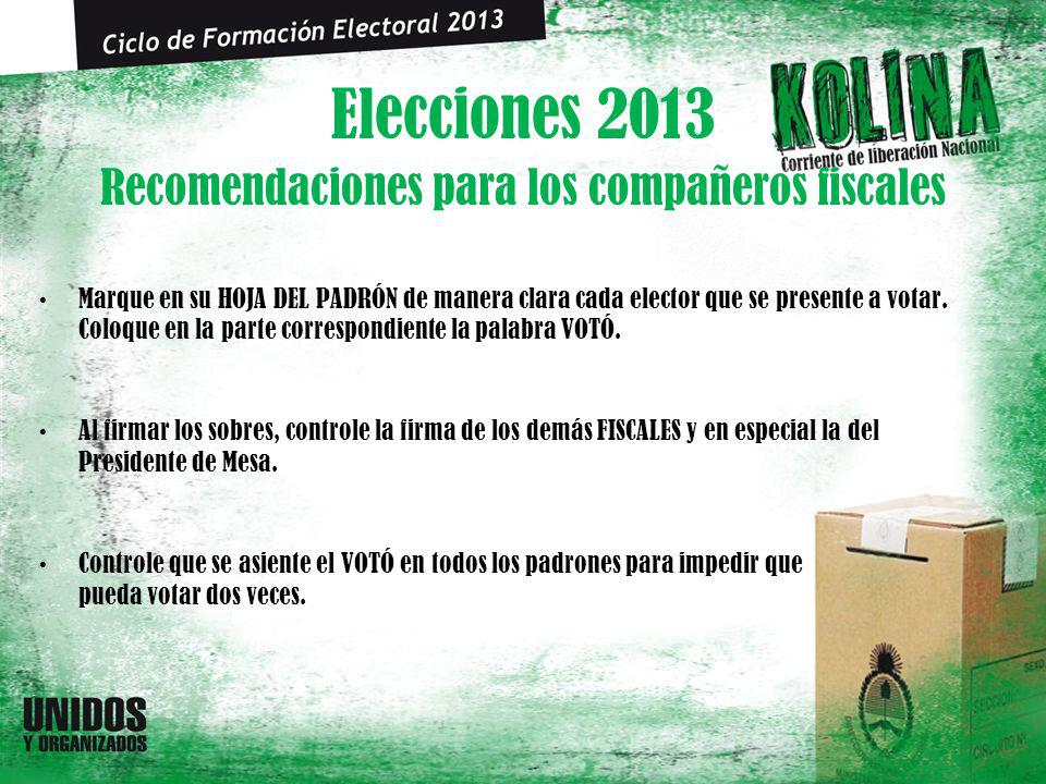 Elecciones 2013 Marque en su HOJA DEL PADRÓN de manera clara cada elector que se presente a votar. Coloque en la parte correspondiente la palabra VOTÓ