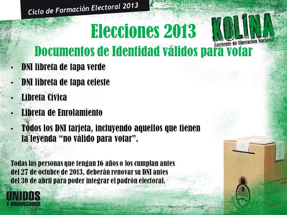Elecciones 2013 DNI libreta de tapa verde DNI libreta de tapa celeste Libreta Cívica Libreta de Enrolamiento Todos los DNI tarjeta, incluyendo aquellos que tienen la leyenda no válido para votar.