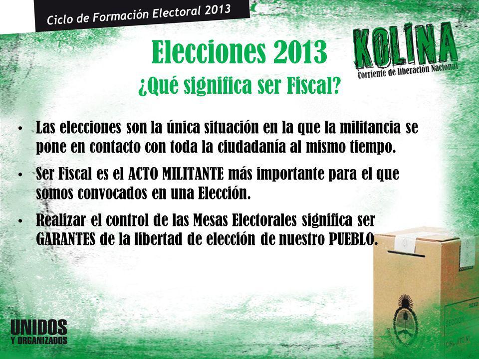 Elecciones 2013 Las elecciones son la única situación en la que la militancia se pone en contacto con toda la ciudadanía al mismo tiempo. Ser Fiscal e