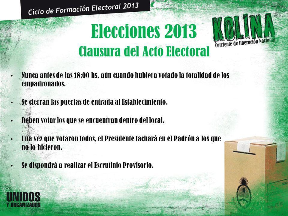 Elecciones 2013 Nunca antes de las 18:00 hs, aún cuando hubiera votado la totalidad de los empadronados.