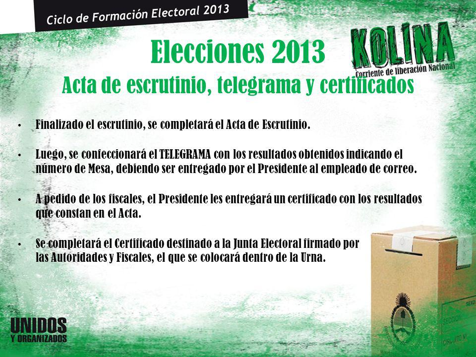 Elecciones 2013 Finalizado el escrutinio, se completará el Acta de Escrutinio. Luego, se confeccionará el TELEGRAMA con los resultados obtenidos indic