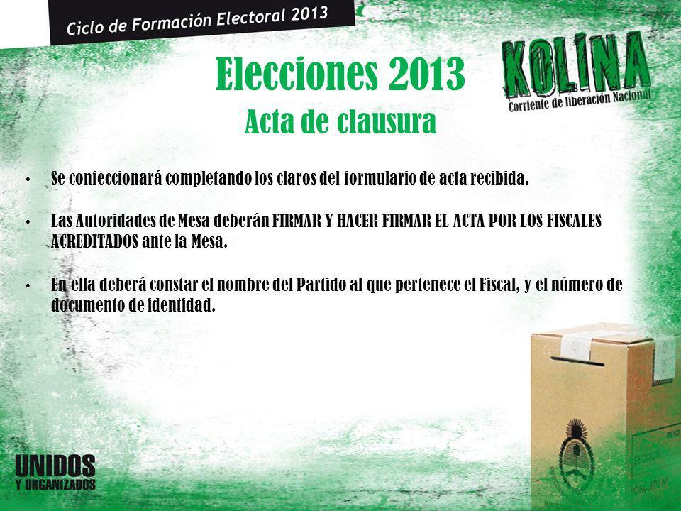 Elecciones 2013 Se confeccionará completando los claros del formulario de acta recibida. Las Autoridades de Mesa deberán FIRMAR Y HACER FIRMAR EL ACTA