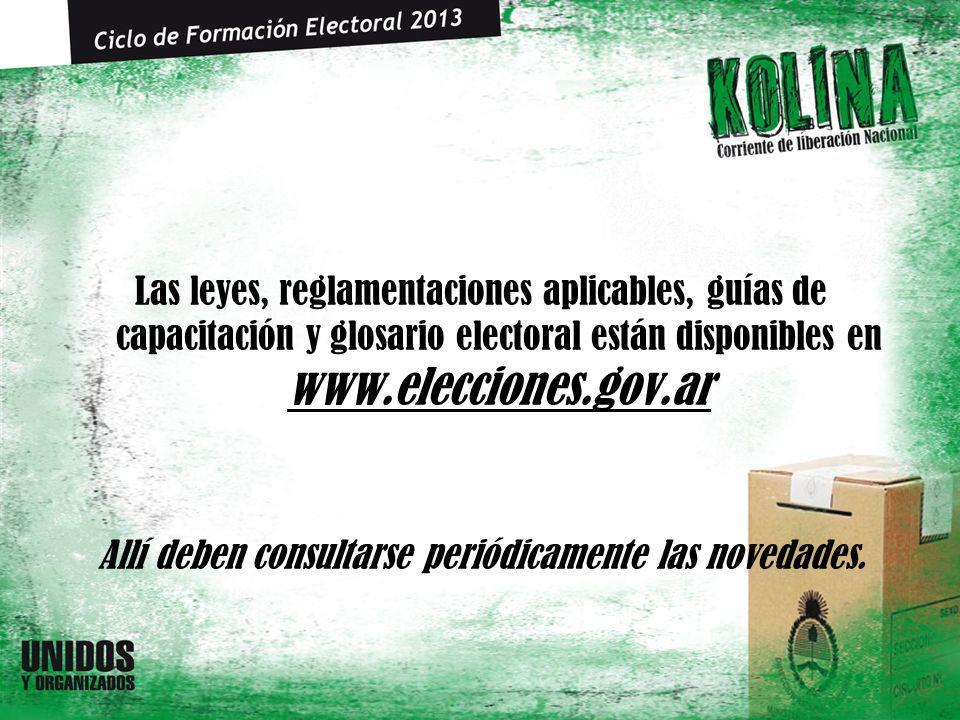 Las leyes, reglamentaciones aplicables, guías de capacitación y glosario electoral están disponibles en www.elecciones.gov.ar www.elecciones.gov.ar Allí deben consultarse periódicamente las novedades.