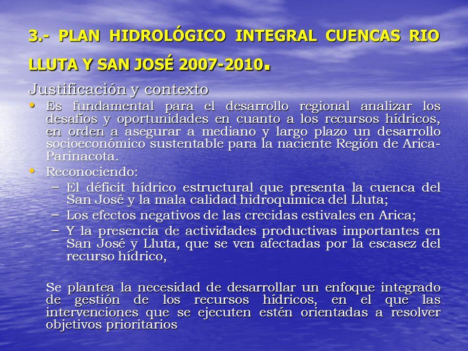 3.- PLAN HIDROLÓGICO INTEGRAL CUENCAS RIO LLUTA Y SAN JOSÉ 2007-2010. Justificación y contexto Es fundamental para el desarrollo regional analizar los