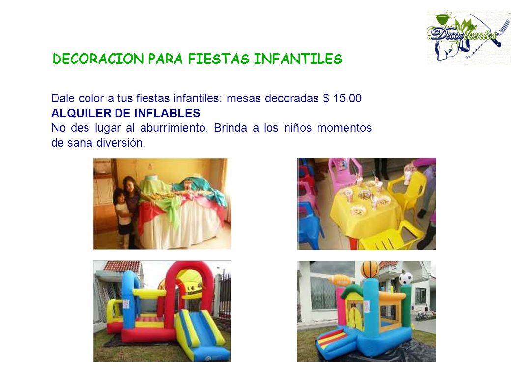 DECORACION PARA FIESTAS INFANTILES Dale color a tus fiestas infantiles: mesas decoradas $ 15.00 ALQUILER DE INFLABLES No des lugar al aburrimiento.
