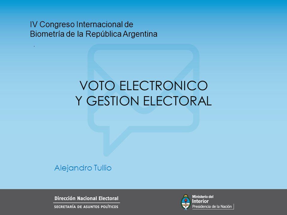 . IV Congreso Internacional de Biometría de la República Argentina VOTO ELECTRONICO Y GESTION ELECTORAL Alejandro Tullio
