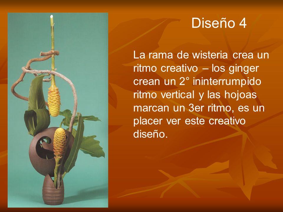 Diseño 4 La rama de wisteria crea un ritmo creativo – los ginger crean un 2° ininterrumpido ritmo vertical y las hojoas marcan un 3er ritmo, es un pla