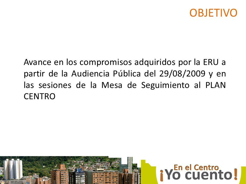 Avance en los compromisos adquiridos por la ERU a partir de la Audiencia Pública del 29/08/2009 y en las sesiones de la Mesa de Seguimiento al PLAN CENTRO OBJETIVO