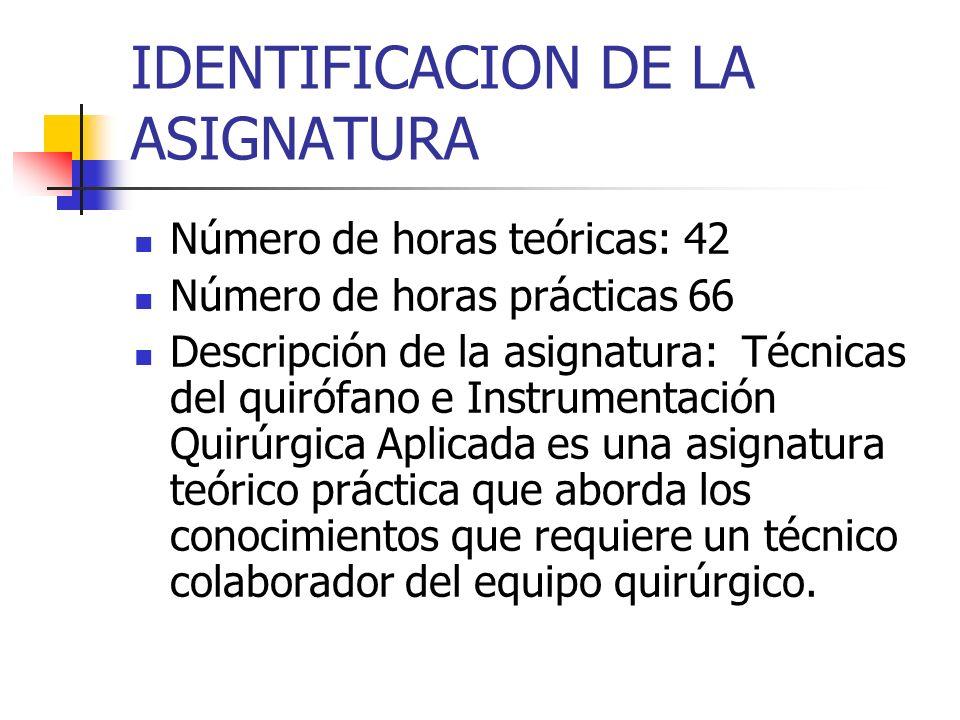 IDENTIFICACION DE LA ASIGNATURA Número de horas teóricas: 42 Número de horas prácticas 66 Descripción de la asignatura: Técnicas del quirófano e Instr