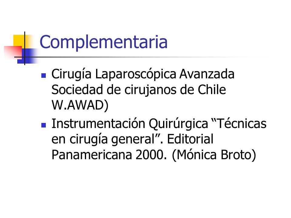 Complementaria Cirugía Laparoscópica Avanzada Sociedad de cirujanos de Chile W.AWAD) Instrumentación Quirúrgica Técnicas en cirugía general. Editorial