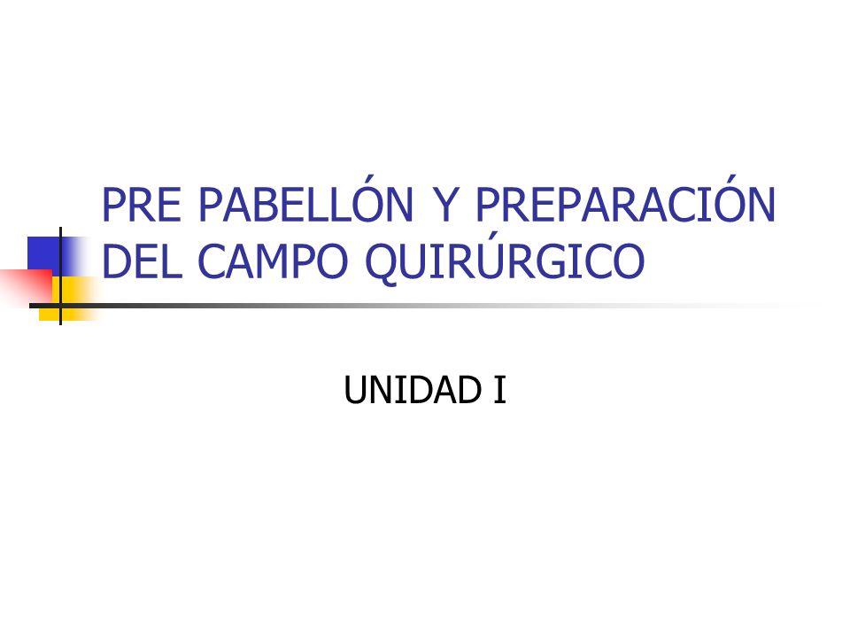 PRE PABELLÓN Y PREPARACIÓN DEL CAMPO QUIRÚRGICO UNIDAD I