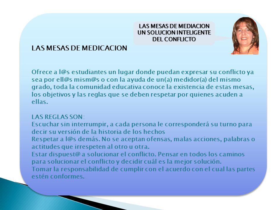 LAS MESAS DE MEDICACION Ofrece a l@s estudiantes un lugar donde puedan expresar su conflicto ya sea por ell@s mism@s o con la ayuda de un(a) medidor(a