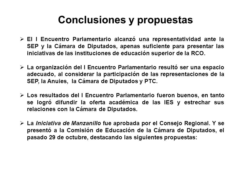 Conclusiones y propuestas El I Encuentro Parlamentario alcanzó una representatividad ante la SEP y la Cámara de Diputados, apenas suficiente para pres
