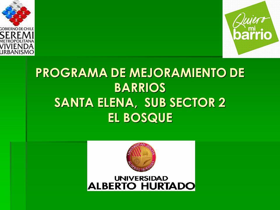 PROGRAMA DE MEJORAMIENTO DE BARRIOS SANTA ELENA, SUB SECTOR 2 EL BOSQUE
