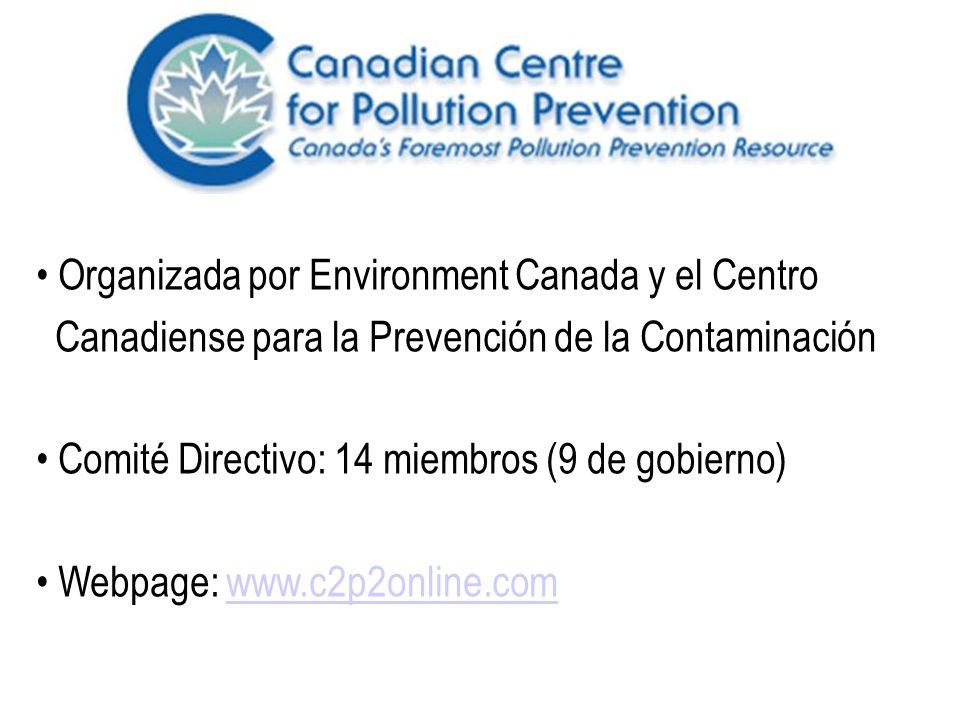 Organizada por Environment Canada y el Centro Canadiense para la Prevención de la Contaminación Comité Directivo: 14 miembros (9 de gobierno) Webpage: