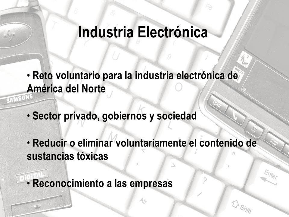 Reto voluntario para la industria electrónica de América del Norte Sector privado, gobiernos y sociedad Reducir o eliminar voluntariamente el contenid