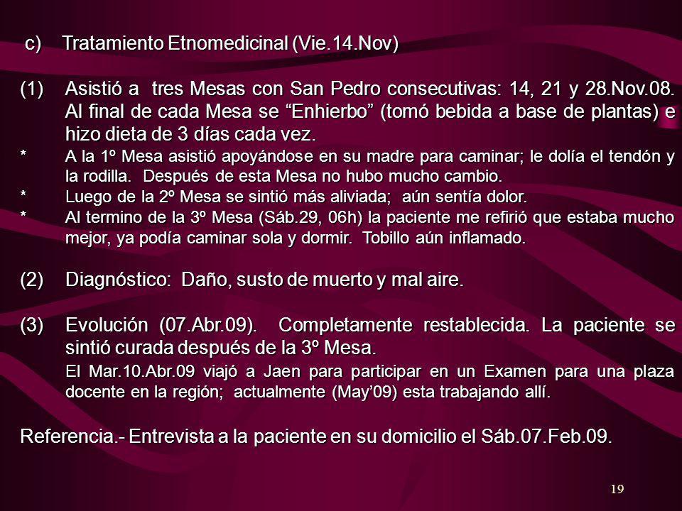 19 c) Tratamiento Etnomedicinal (Vie.14.Nov) c) Tratamiento Etnomedicinal (Vie.14.Nov) (1)Asistió a tres Mesas con San Pedro consecutivas: 14, 21 y 28