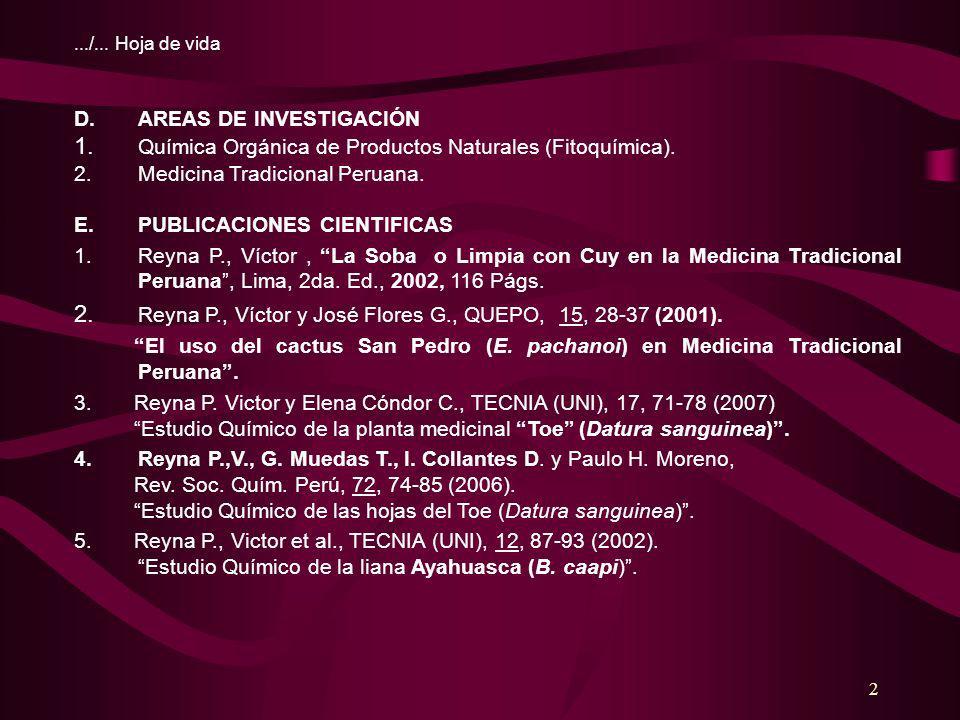 2 D.AREAS DE INVESTIGACIÓN 1. Química Orgánica de Productos Naturales (Fitoquímica). 2.Medicina Tradicional Peruana. E.PUBLICACIONES CIENTIFICAS 1.Rey