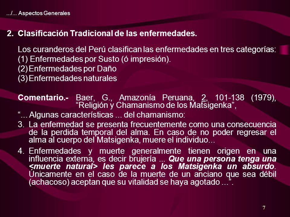 7.../... Aspectos Generales Los curanderos del Perú clasifican las enfermedades en tres categorías: (1) Enfermedades por Susto (ó impresión). (2)Enfer