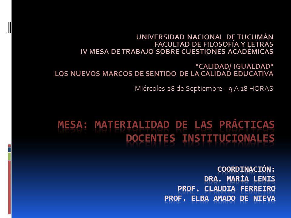UNIVERSIDAD NACIONAL DE TUCUMÁN FACULTAD DE FILOSOFÍA Y LETRAS IV MESA DE TRABAJO SOBRE CUESTIONES ACADÉMICAS CALIDAD/ IGUALDAD LOS NUEVOS MARCOS DE SENTIDO DE LA CALIDAD EDUCATIVA Miércoles 28 de Septiembre - 9 A 18 HORAS