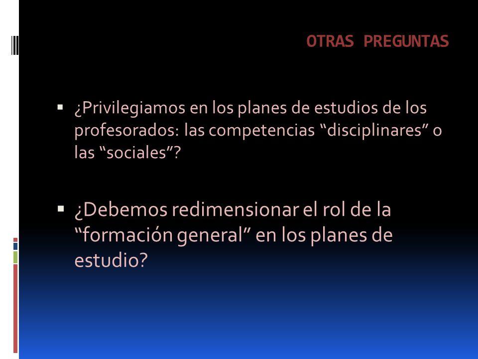 OTRAS PREGUNTAS ¿Privilegiamos en los planes de estudios de los profesorados: las competencias disciplinares o las sociales.