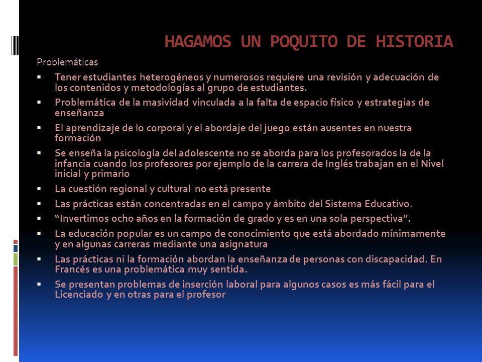 HAGAMOS UN POQUITO DE HISTORIA Problemáticas Tener estudiantes heterogéneos y numerosos requiere una revisión y adecuación de los contenidos y metodologías al grupo de estudiantes.