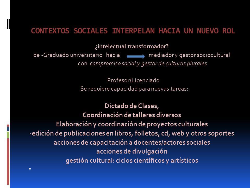 CONTEXTOS SOCIALES INTERPELAN HACIA UN NUEVO ROL ¿intelectual transformador.